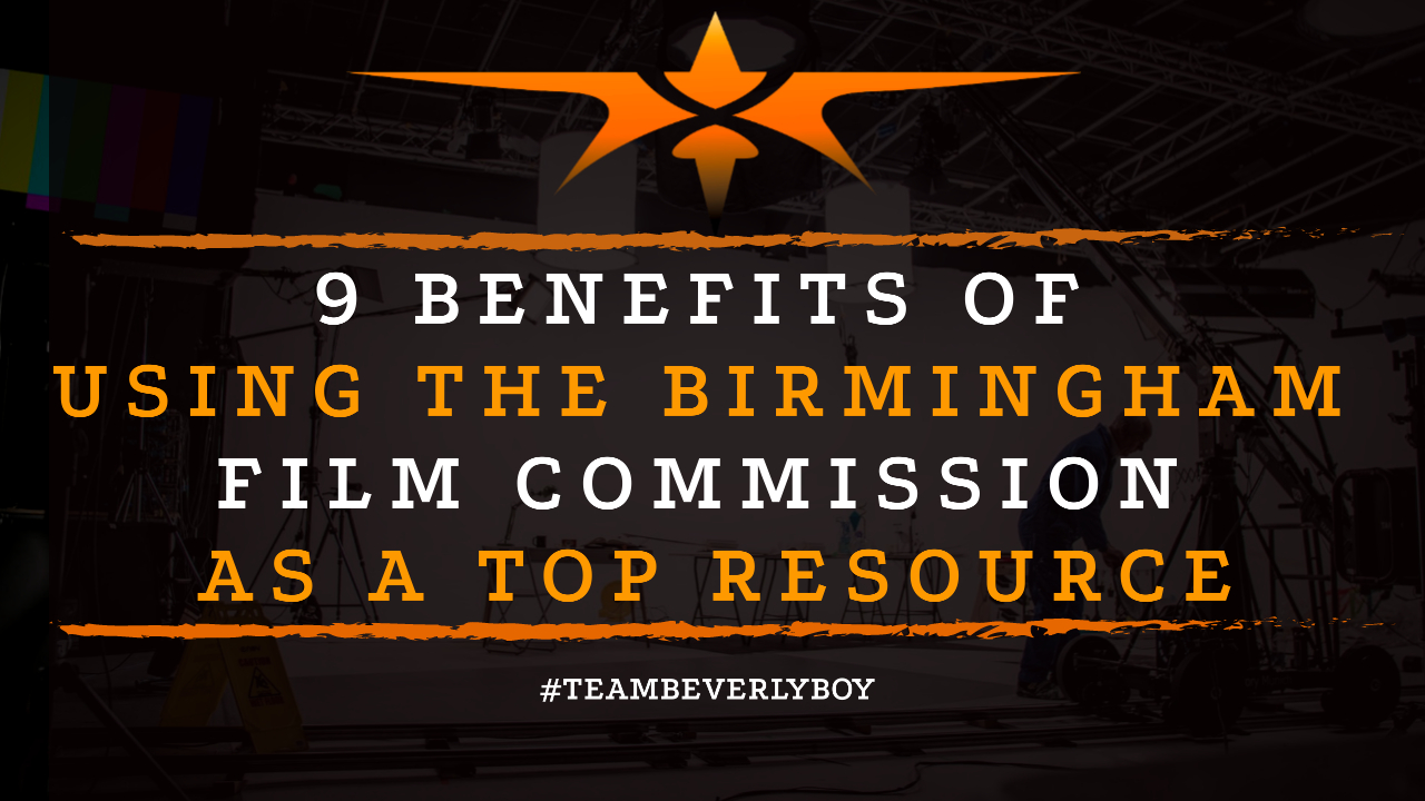 9 Benefits of Using the Birmingham Film Commission as a Top Resource