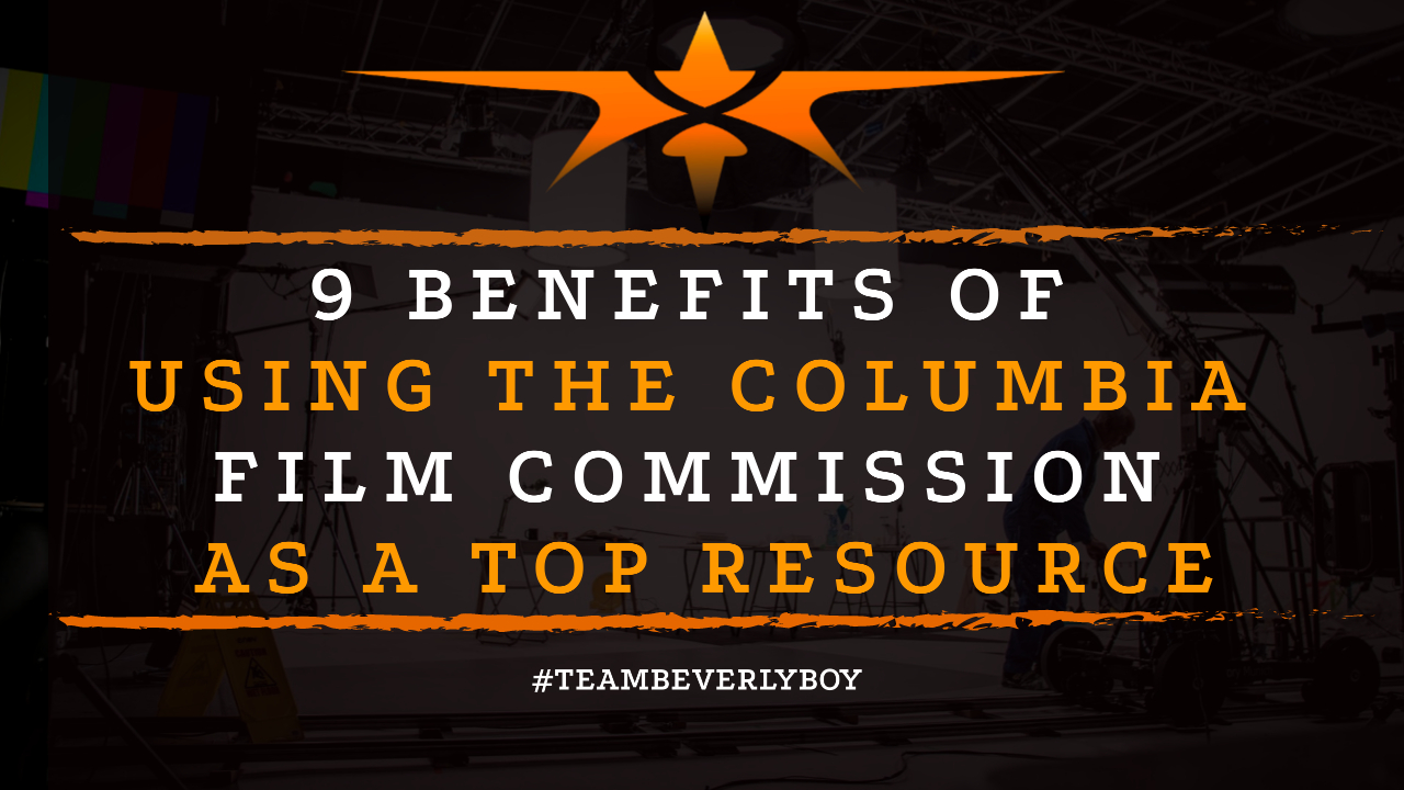 9 Benefits of Using the Columbia Film Commission as a Top Resource