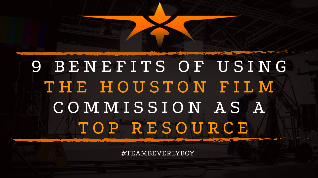 9 Benefits of Using the Houston Film Commission as a Top Resource