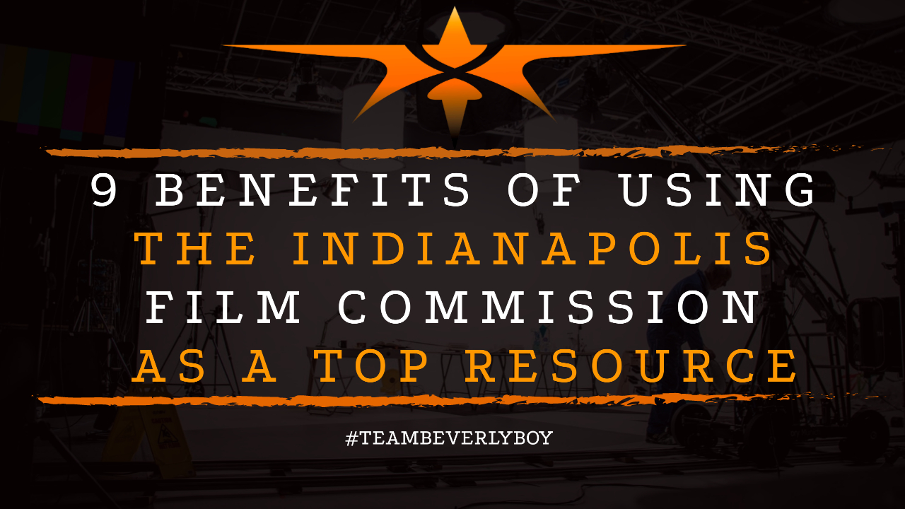 9 Benefits of Using the Indianapolis Film Commission as a Top Resource