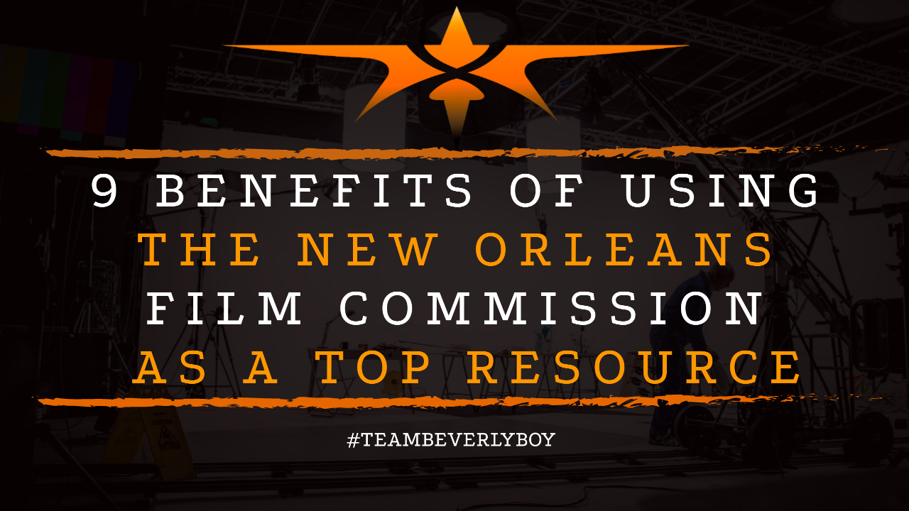 9 Benefits of Using the New Orleans Film Commission as a Top Resource
