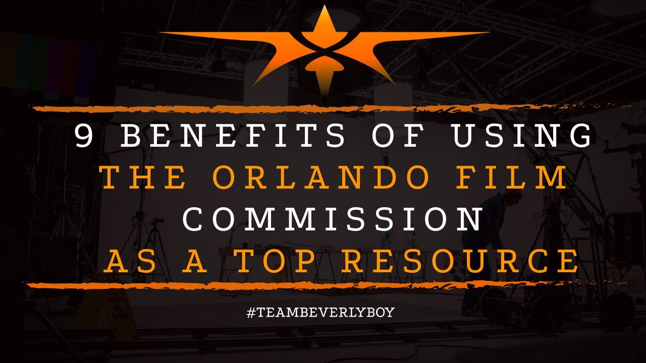 9 Benefits of Using the Orlando Film Commission as a Top Resource