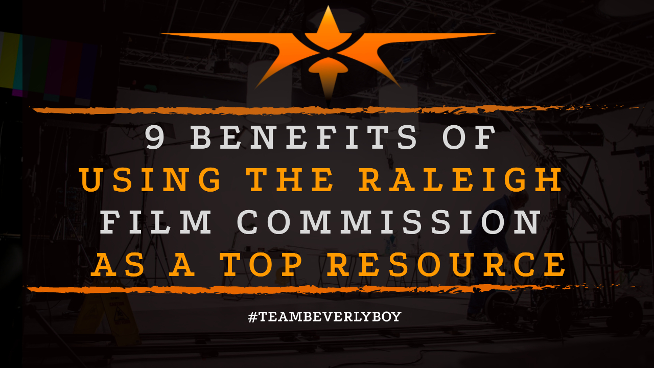 9 Benefits of Using the Raleigh Film Commission as a Top Resource