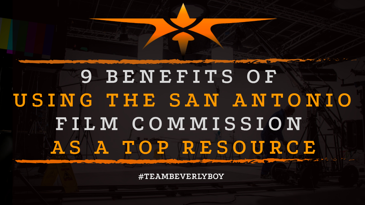 9 Benefits of Using the San Antonio Film Commission as a Top Resource
