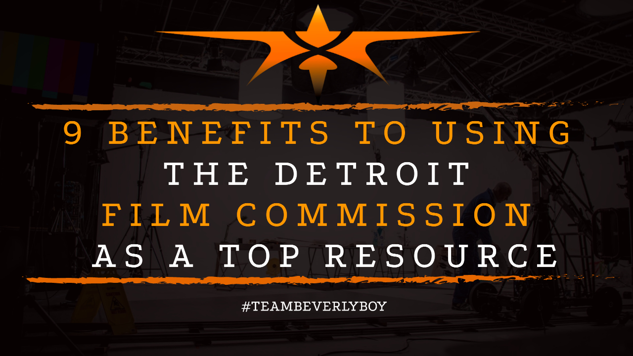 9 Benefits to Using the Detroit Film Commission as a Top Resource