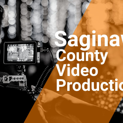 Choosing the Right Saginaw County Video Production Services in 2021