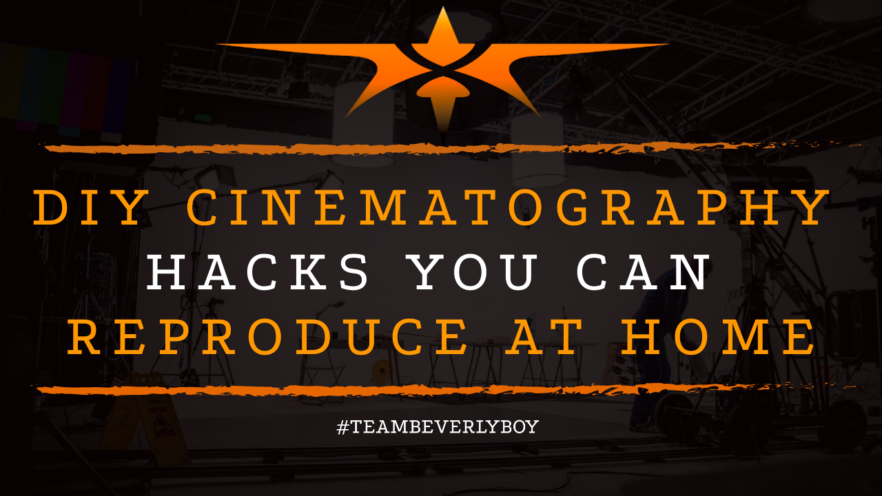 DIY Cinematography Hacks You Can Reproduce at Home
