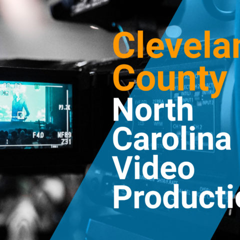 Hiring the Right Cleveland County, NC Video Production Services in 2021