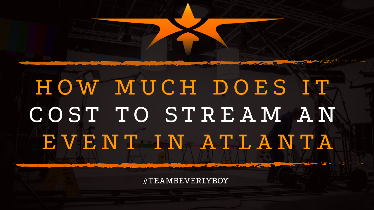 How Much Does it Cost to Stream an Event in Atlanta