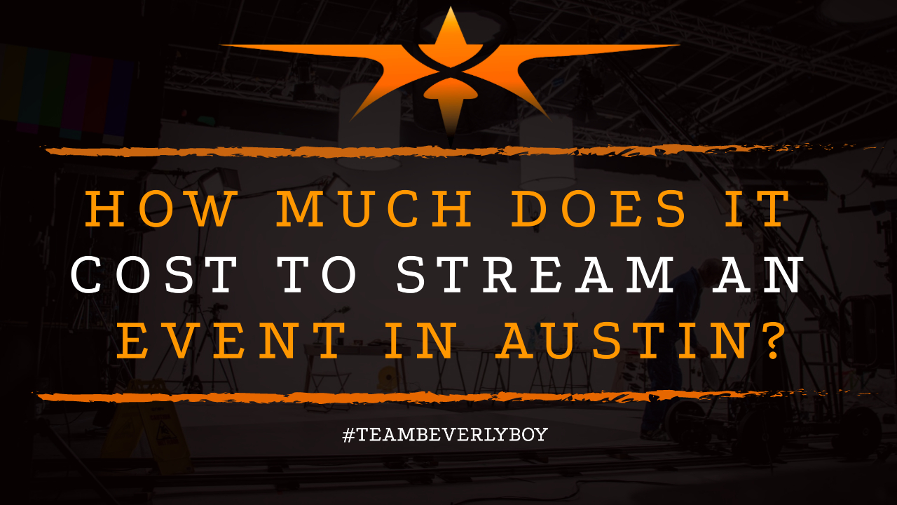 How Much Does it Cost to Stream an Event in Austin-