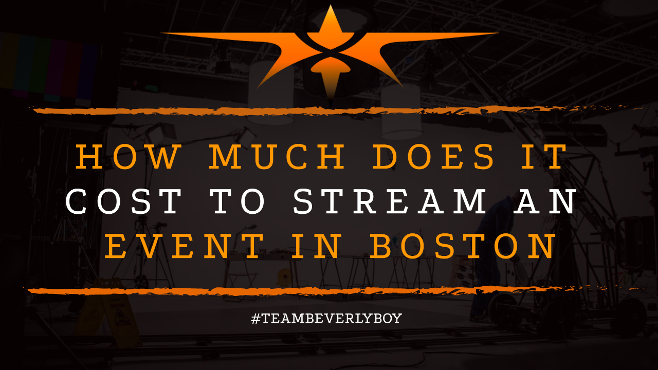 How Much Does it Cost to Stream an Event in Boston