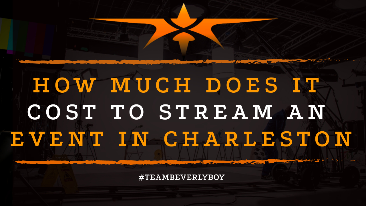 How Much Does it Cost to Stream an Event in Charleston