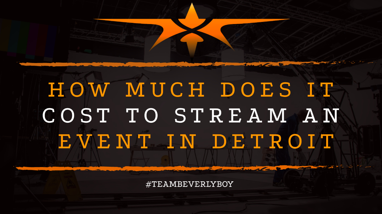 How Much Does it Cost to Stream an Event in Detroit