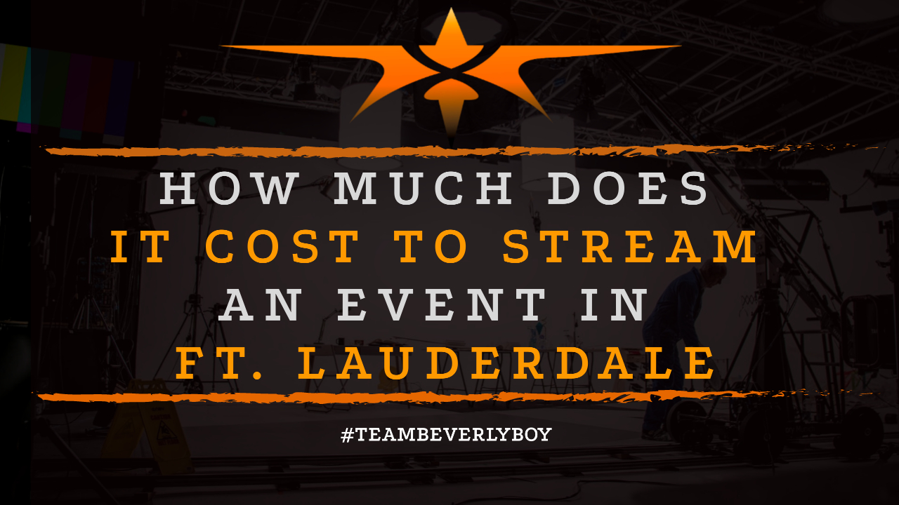 How Much Does it Cost to Stream an Event in Ft. Lauderdale