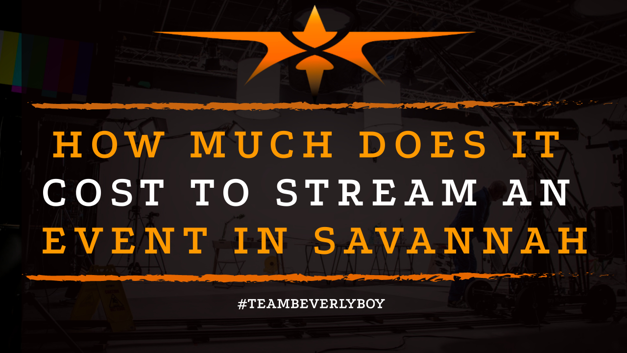 How Much Does it Cost to Stream an Event in Savannah