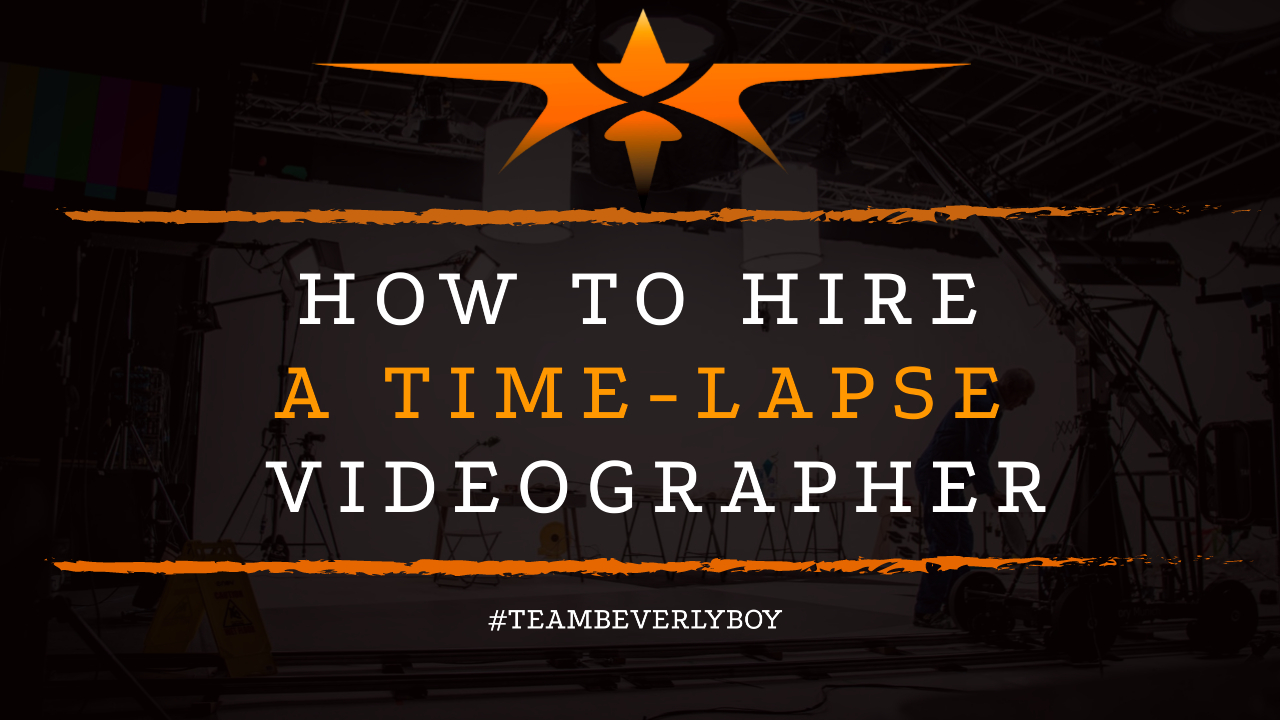 How to Hire a Time-Lapse Videographer