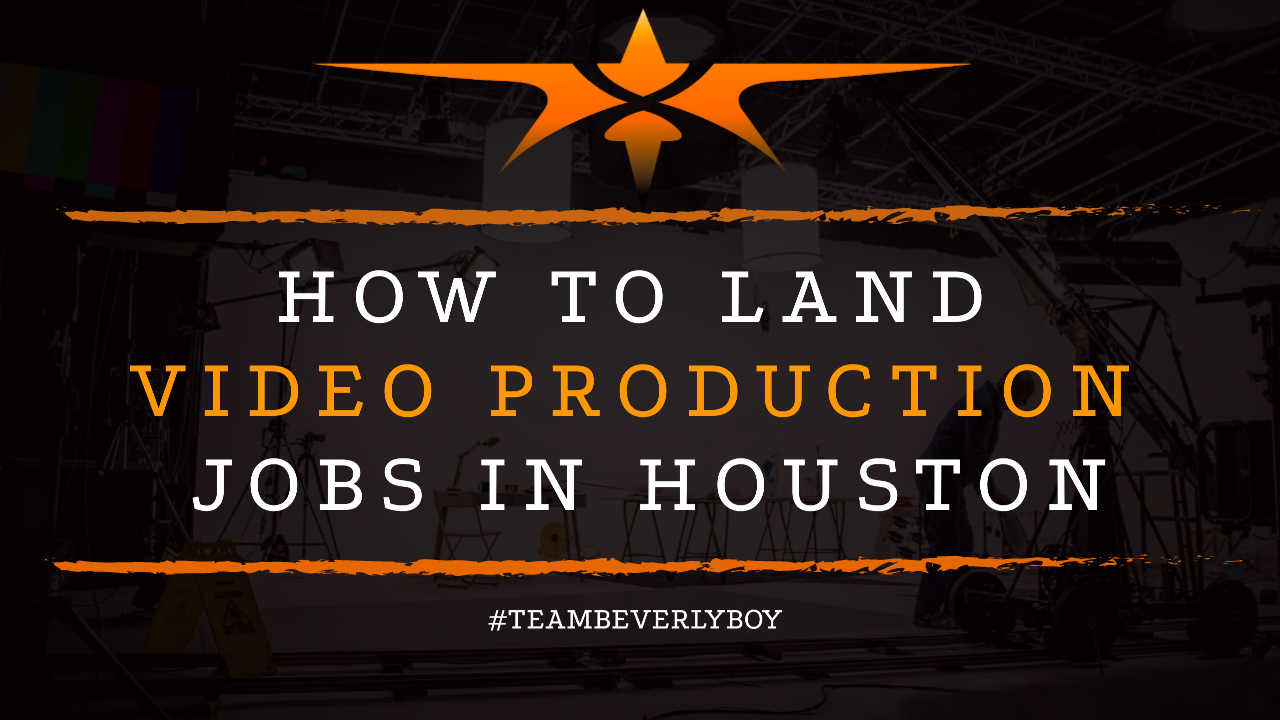 How to Land Video Production Jobs in Houston
