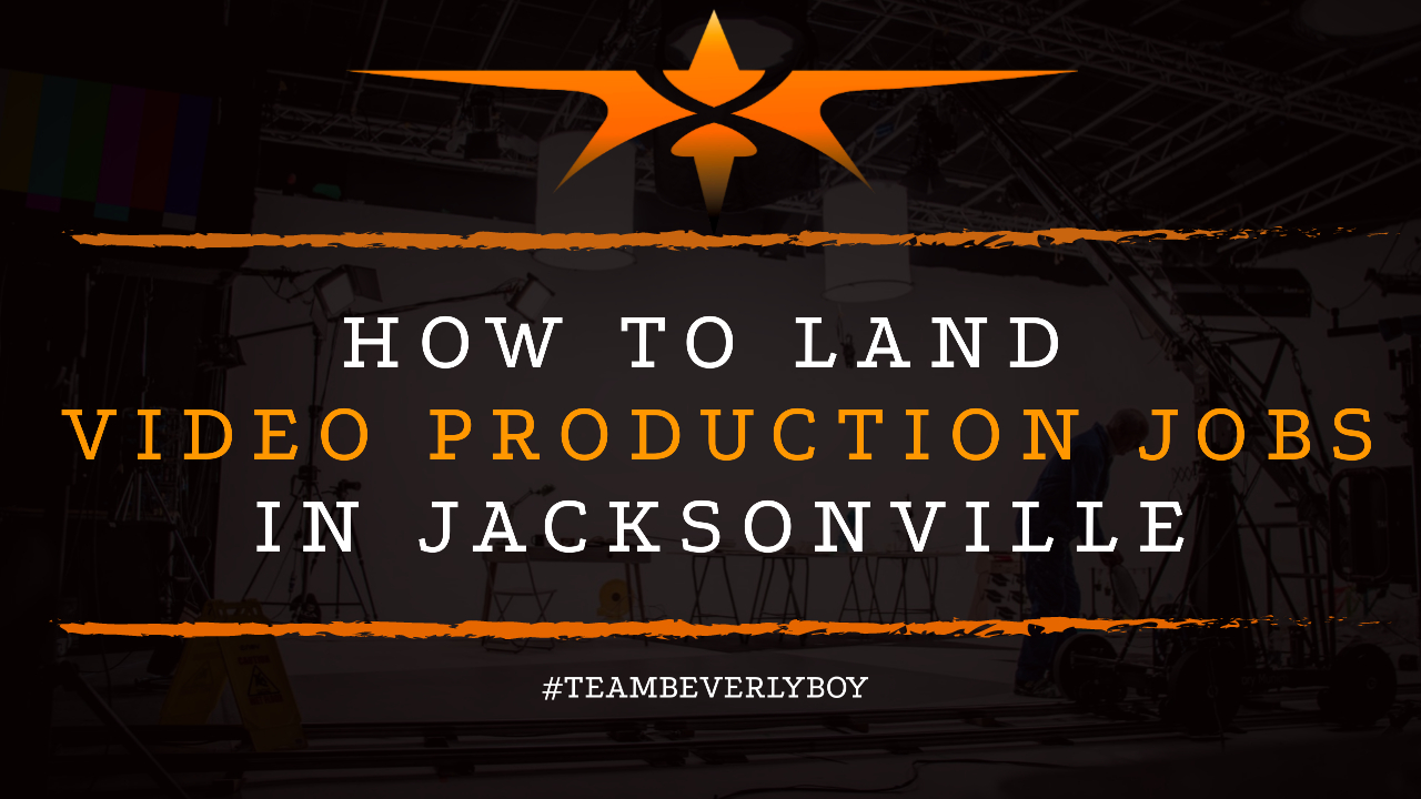 How to Land Video Production Jobs in Jacksonville