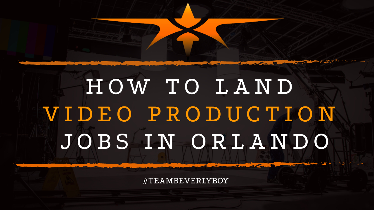 How to Land Video Production Jobs in Orlando