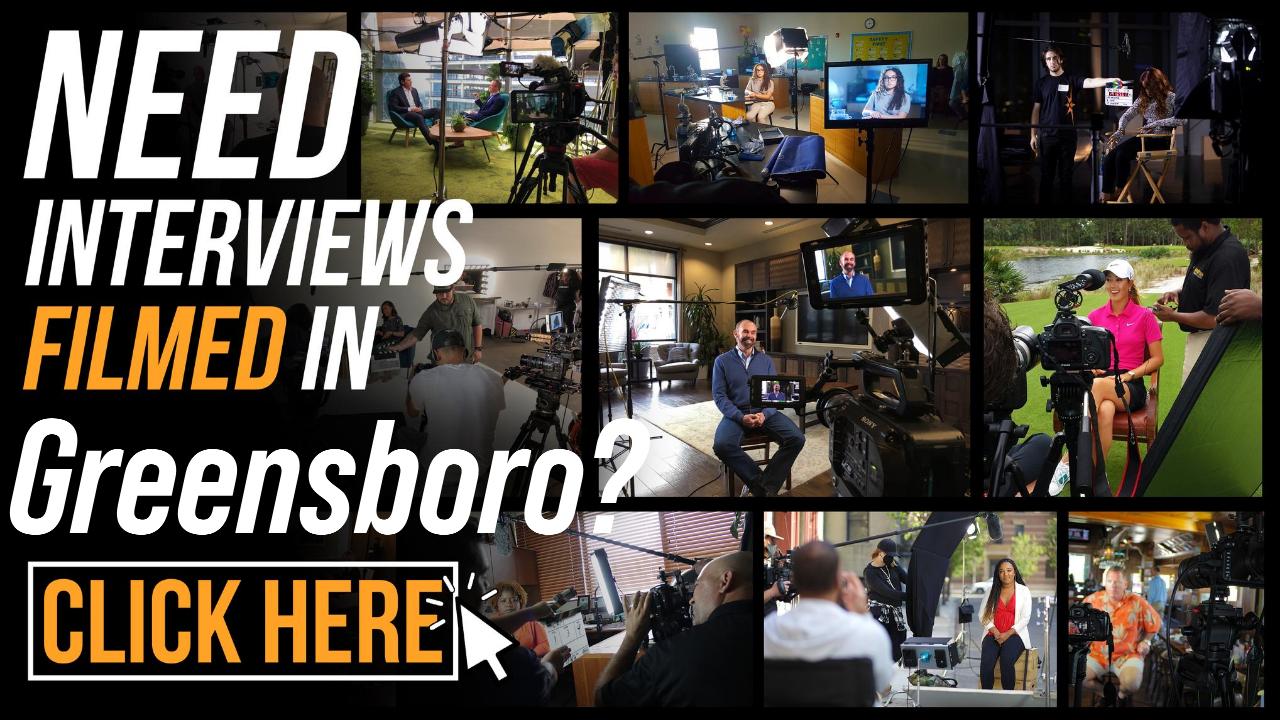 Need Interviews Filmed in Greensboro
