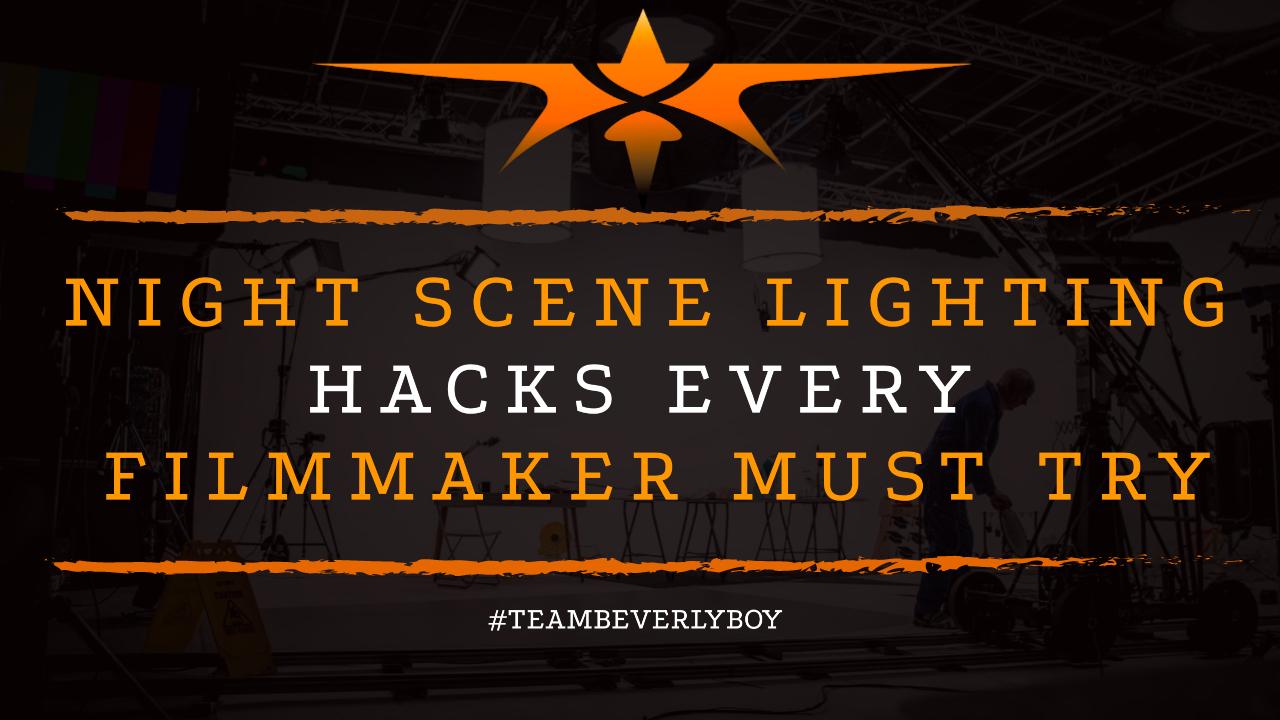 Night Scene Lighting Hacks Every Filmmaker Must Try