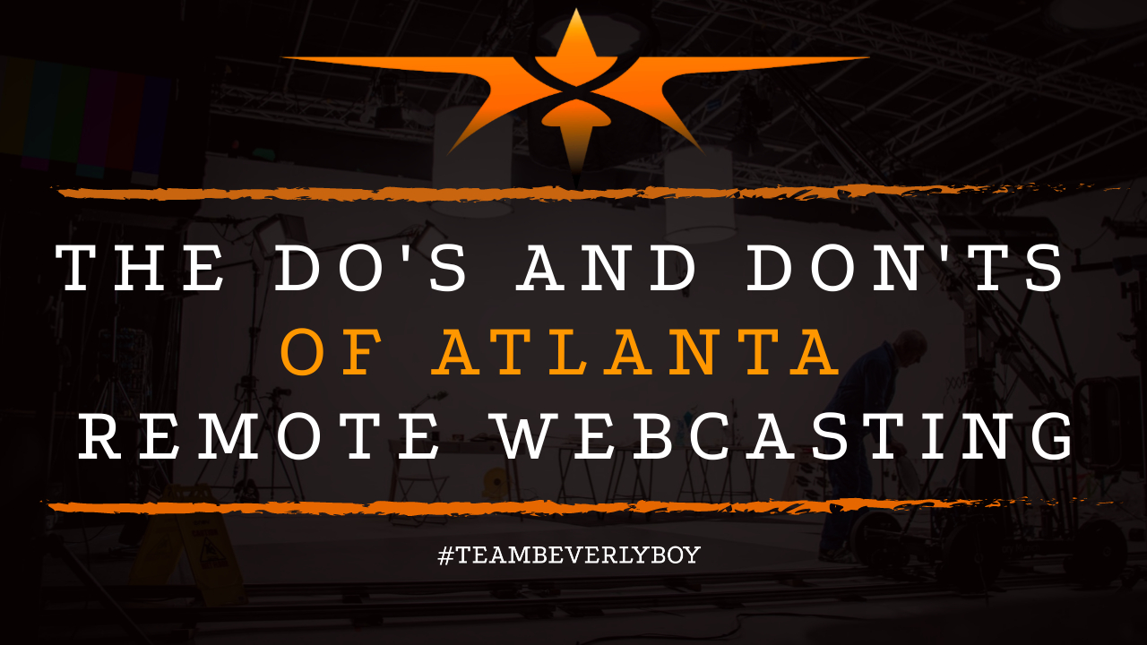 The Do's and Don'ts of Atlanta Remote Webcasting