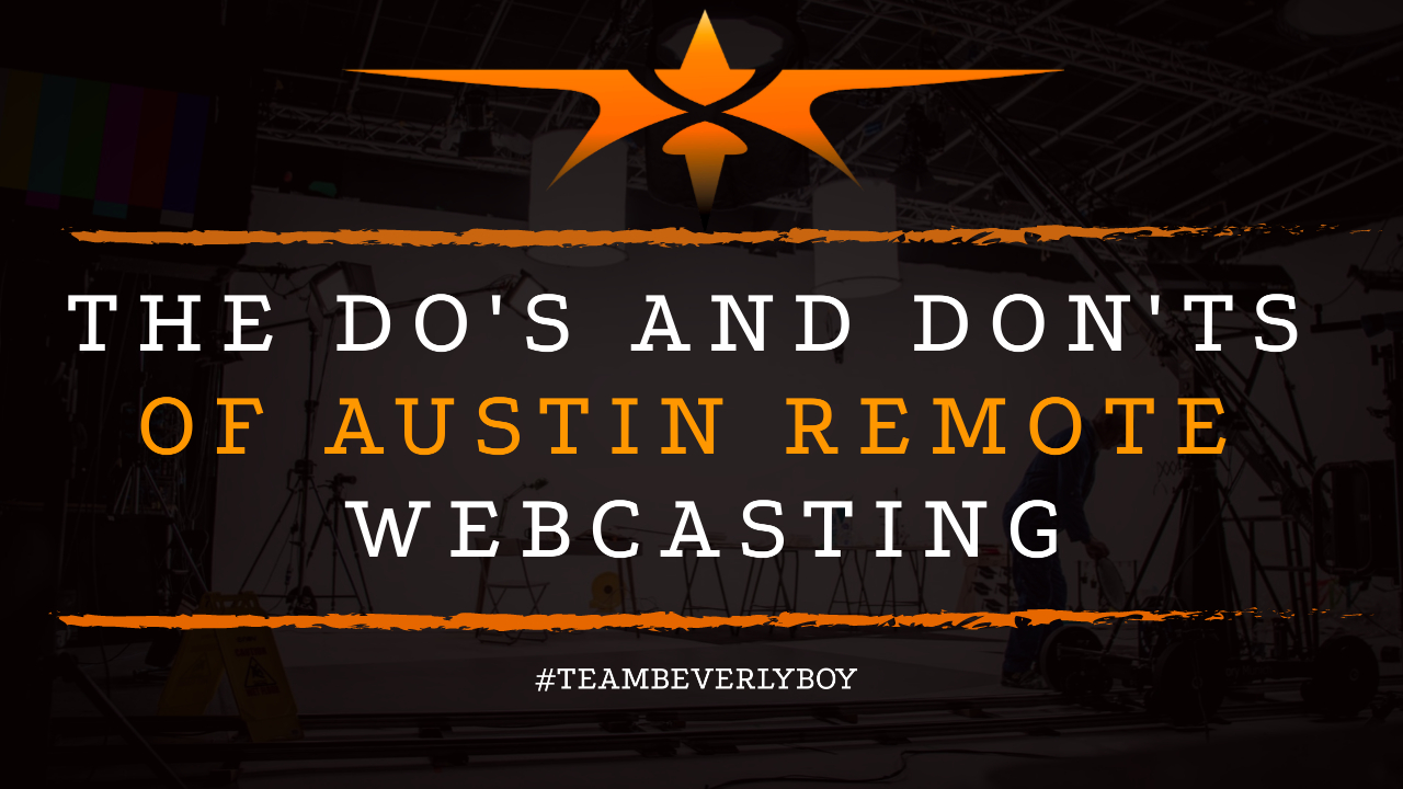 The Do's and Don'ts of Austin Remote Webcasting