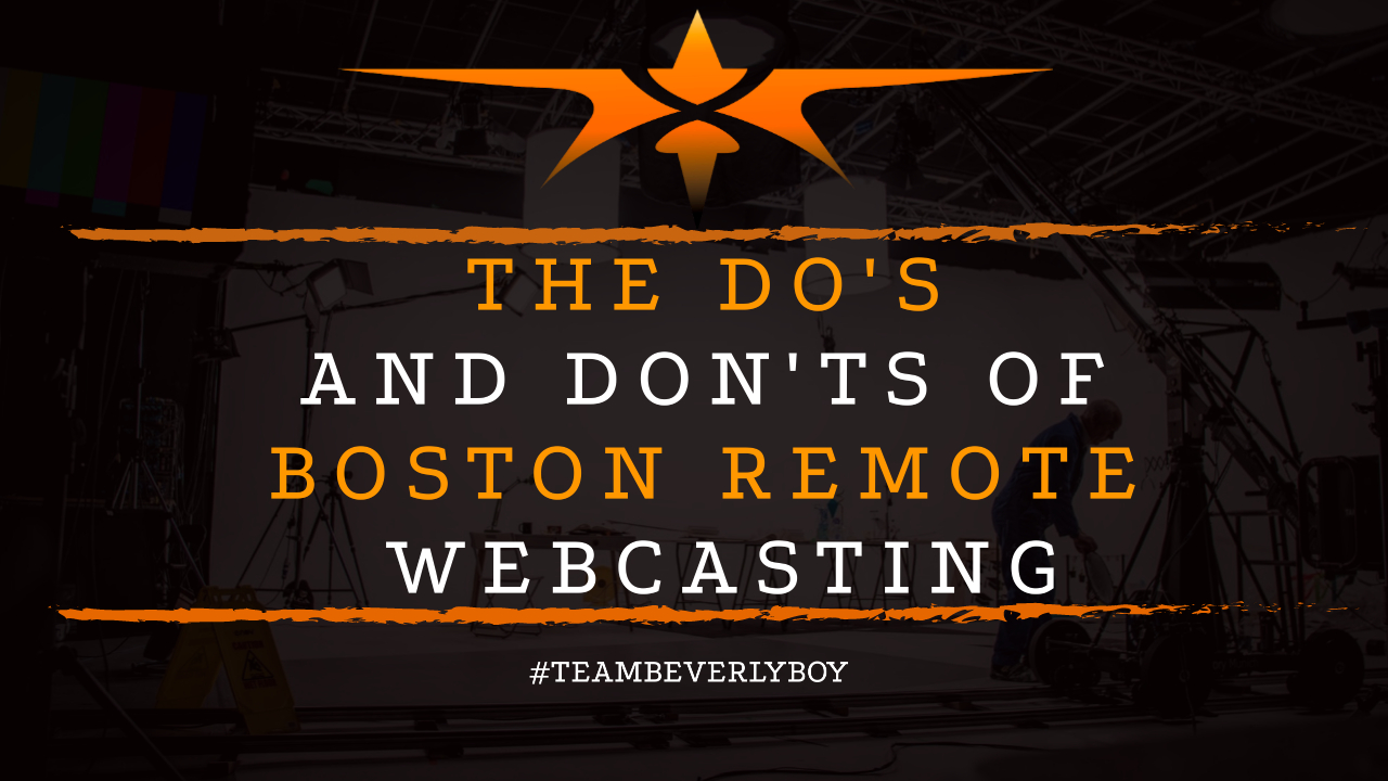 The Do's and Don'ts of Boston Remote Webcasting