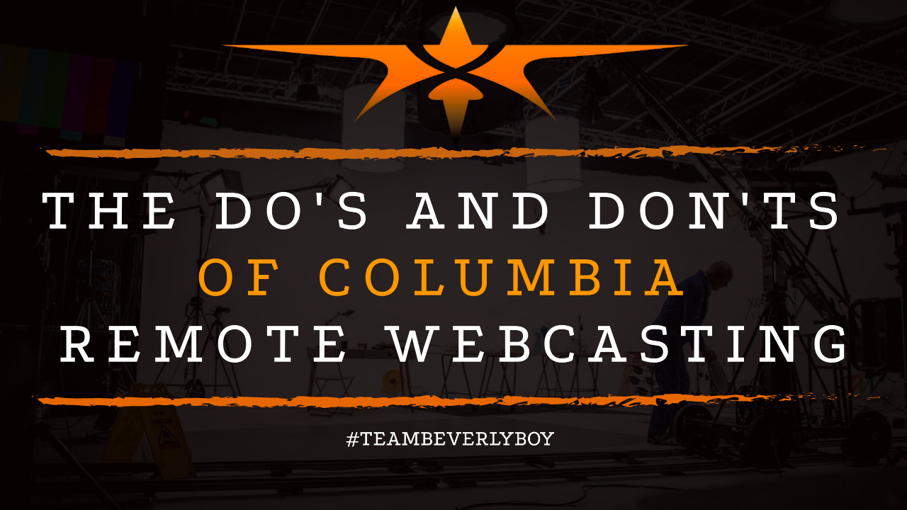 The Do's and Don'ts of Columbia Remote Webcasting
