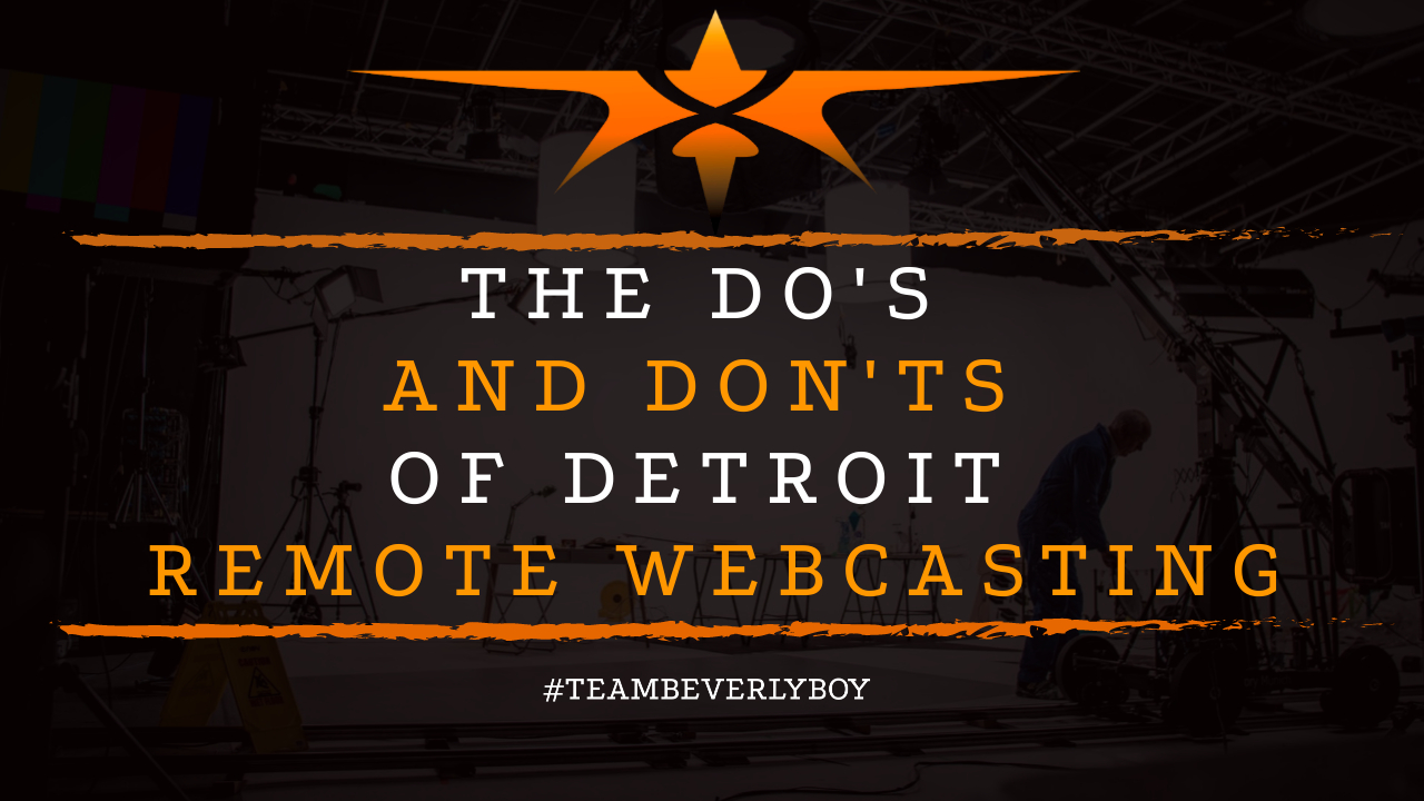 The Do's and Don'ts of Detroit Remote Webcasting