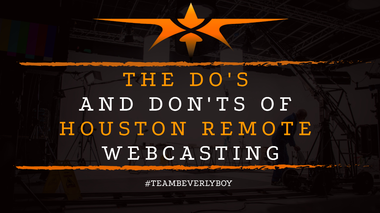 The Do's and Don'ts of Houston Remote Webcasting