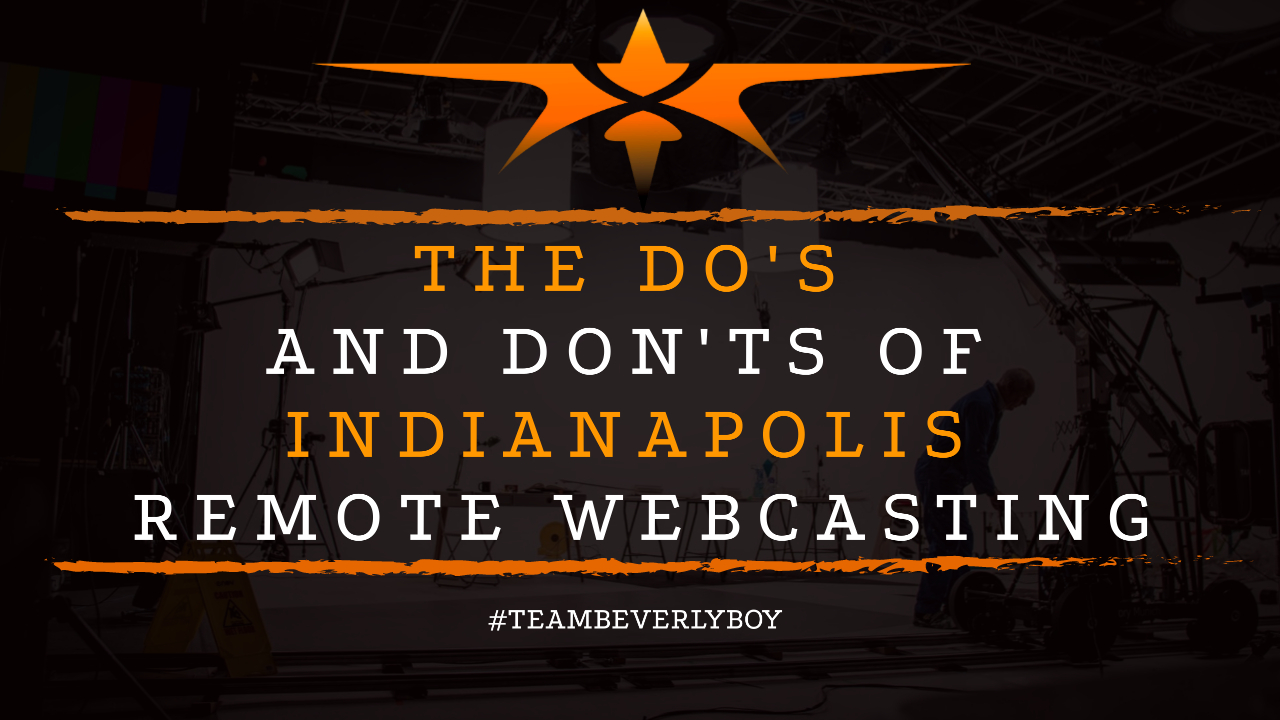 The Do's and Don'ts of Indianapolis Remote Webcasting