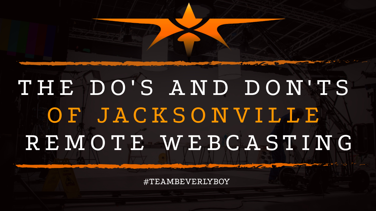 The Do's and Don'ts of Jacksonville Remote Webcasting