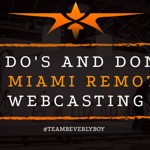 The Do's and Don'ts of Miami Remote Webcasting