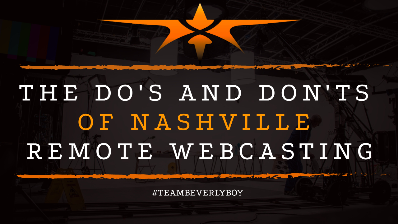 The Do's and Don'ts of Nashville Remote Webcasting