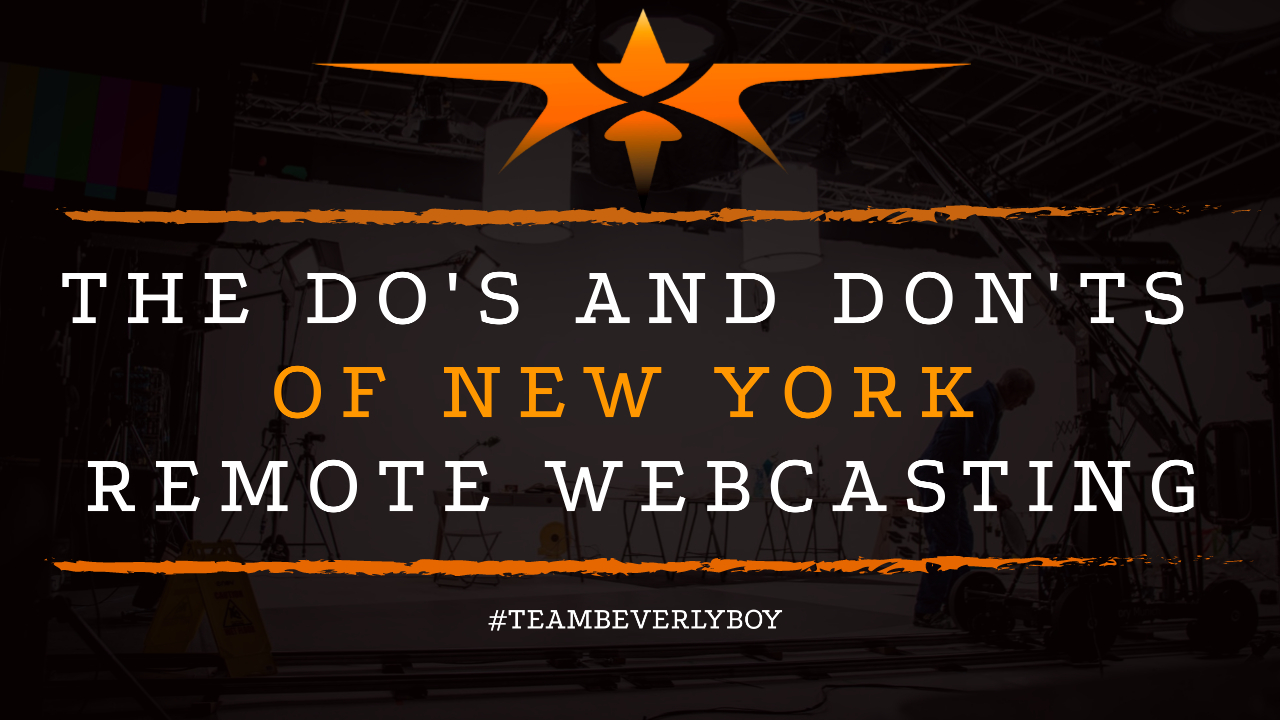 The Do's and Don'ts of New York Remote Webcasting