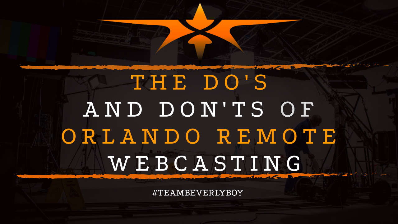 The Do's and Don'ts of Orlando Remote Webcasting