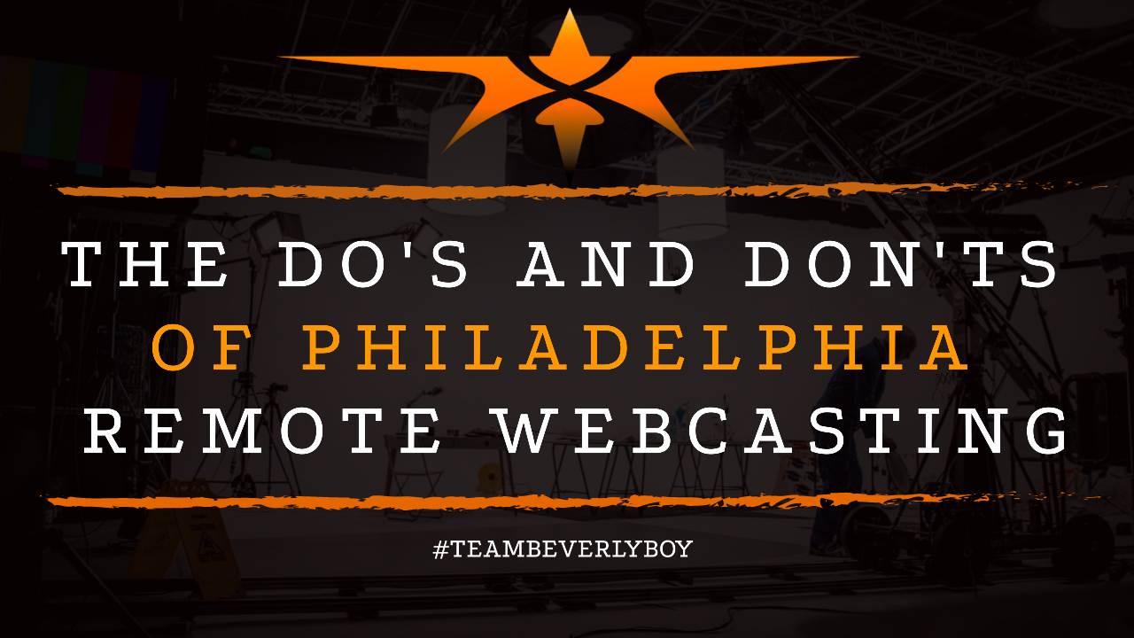 The Do's and Don'ts of Philadelphia Remote Webcasting