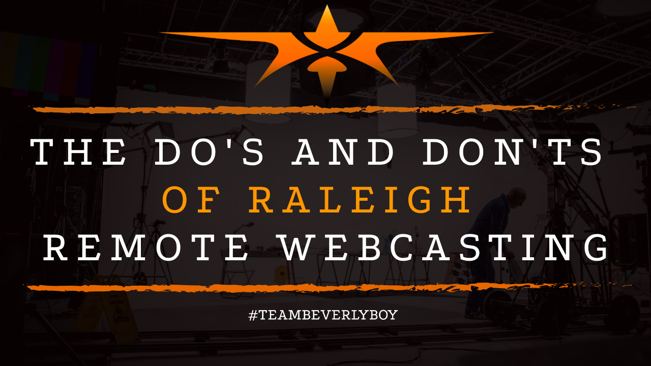 The Do's and Don'ts of Raleigh Remote Webcasting