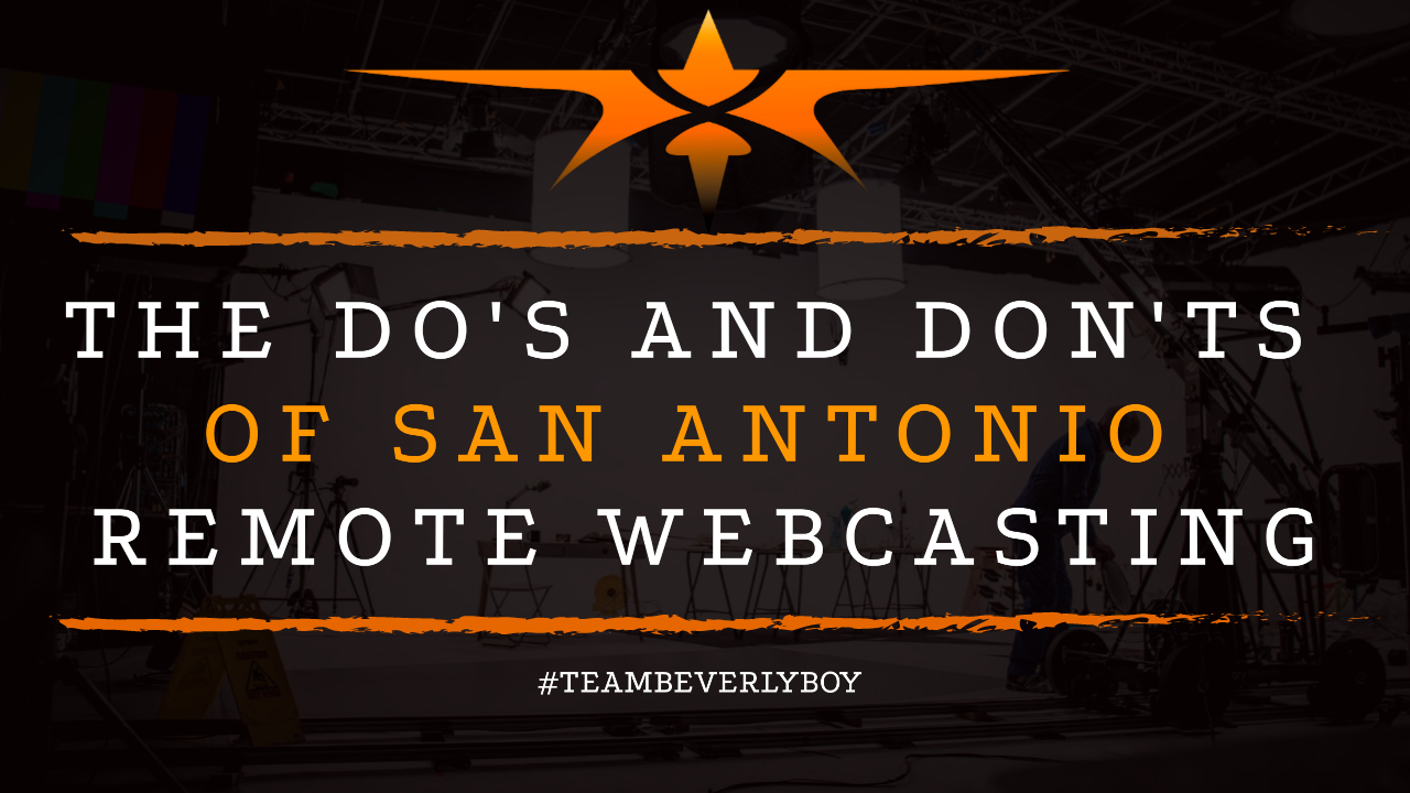 The Do's and Don'ts of San Antonio Remote Webcasting