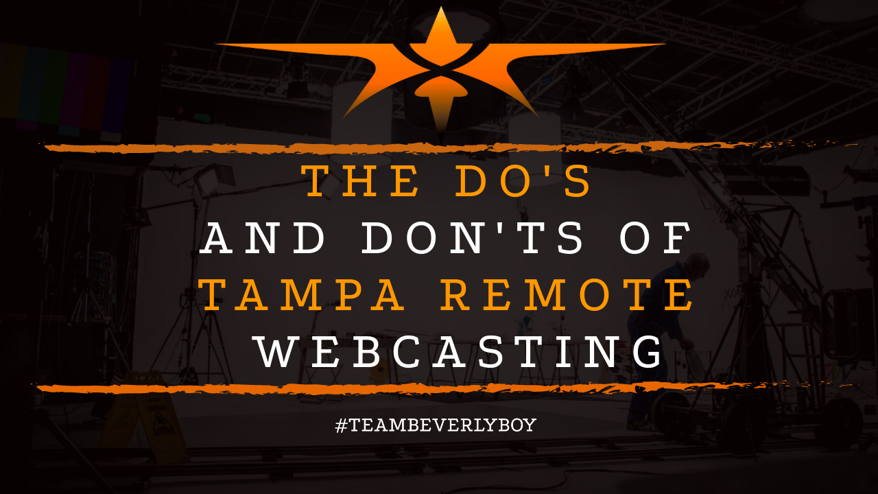 The Do's and Don'ts of Tampa Remote Webcasting