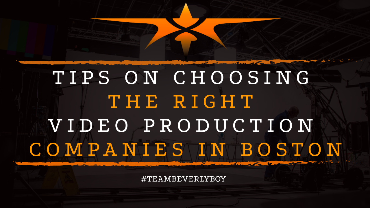 Tips On Choosing the Right Video Production Companies in Boston