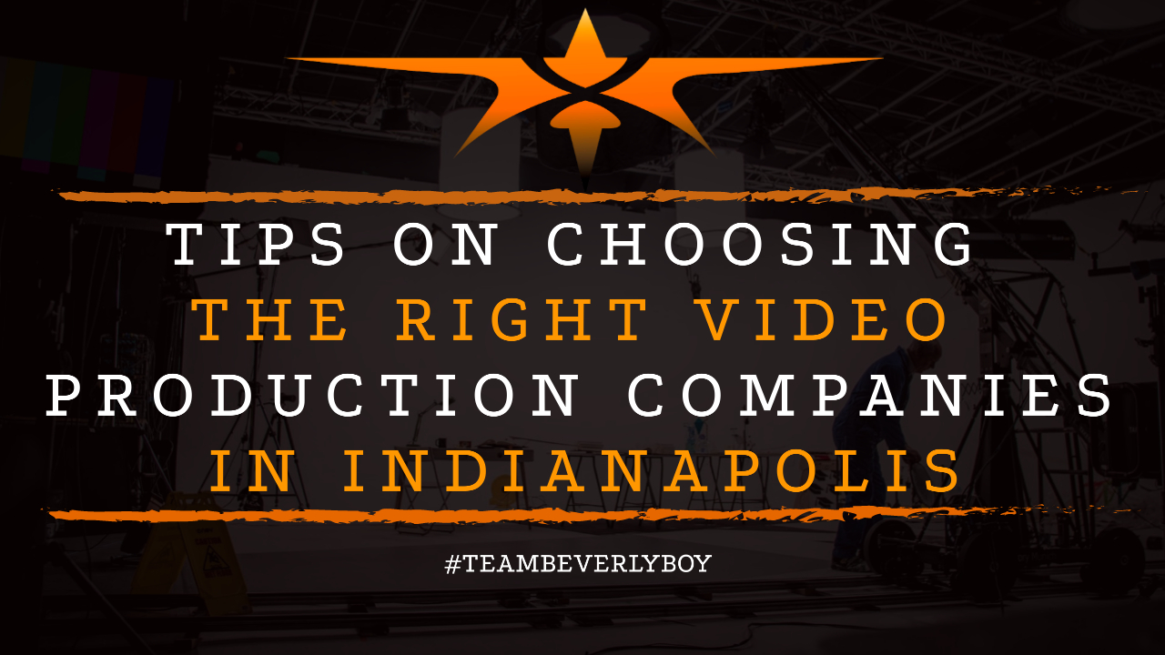 Tips On Choosing the Right Video Production Companies in Indianapolis