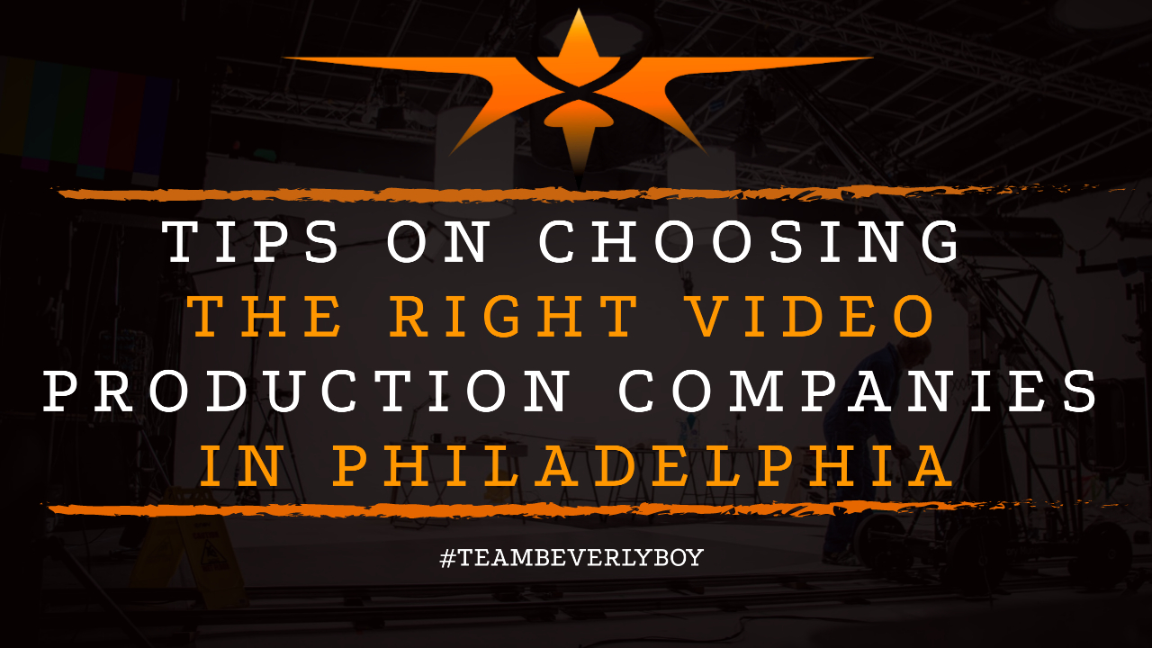 Tips on Choosing the Right Video Production Companies in Philadelphia