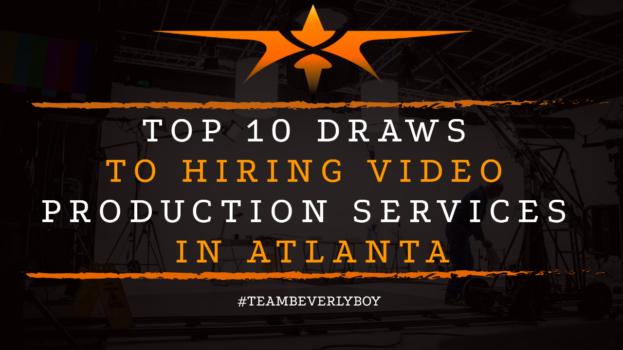 Top 10 Draws to Hiring Video Production Services in Atlanta