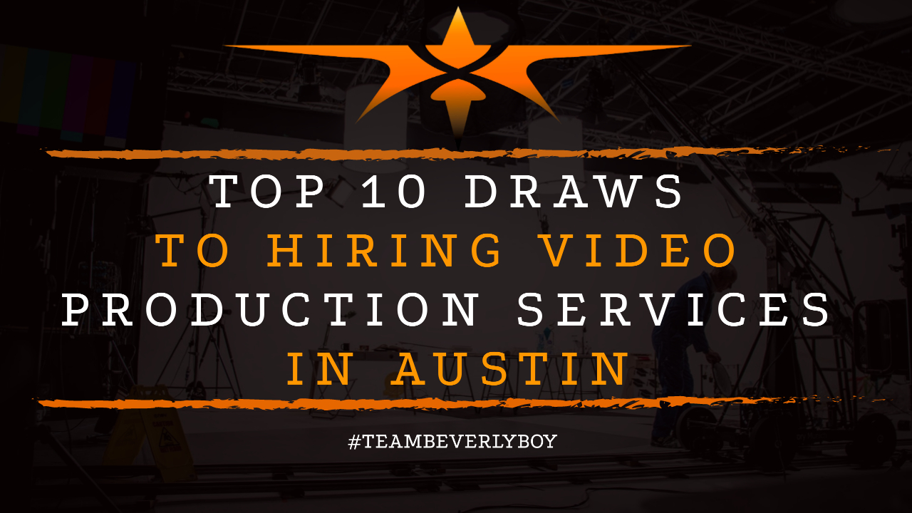 Top 10 Draws to Hiring Video Production Services in Austin