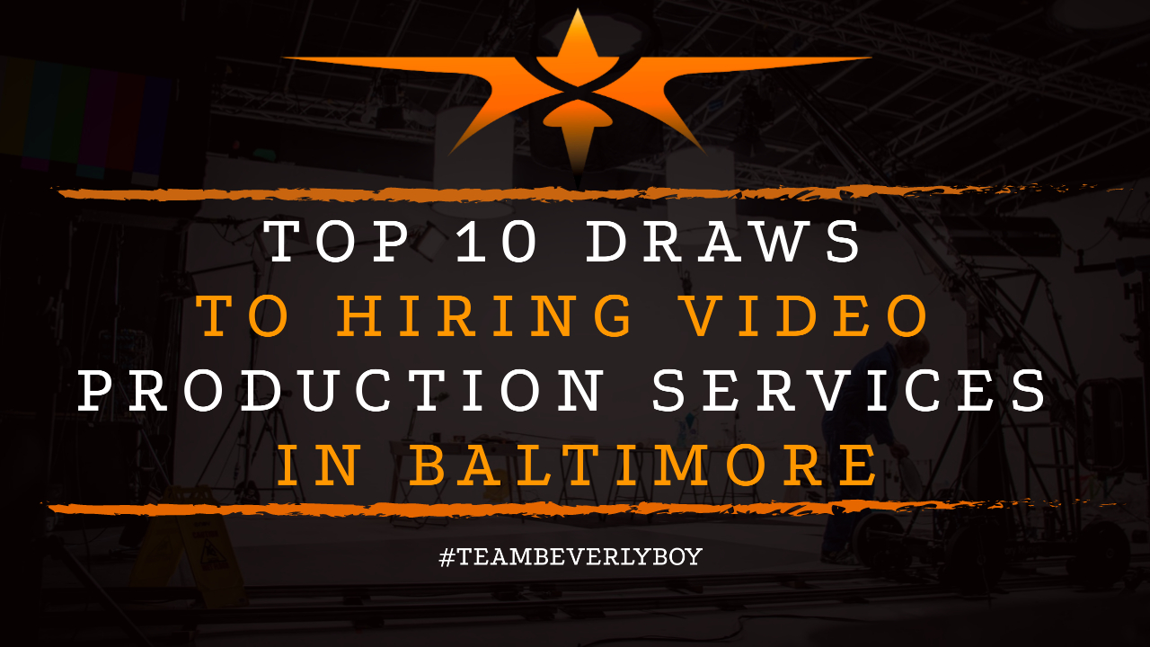 Top 10 Draws to Hiring Video Production Services in Baltimore