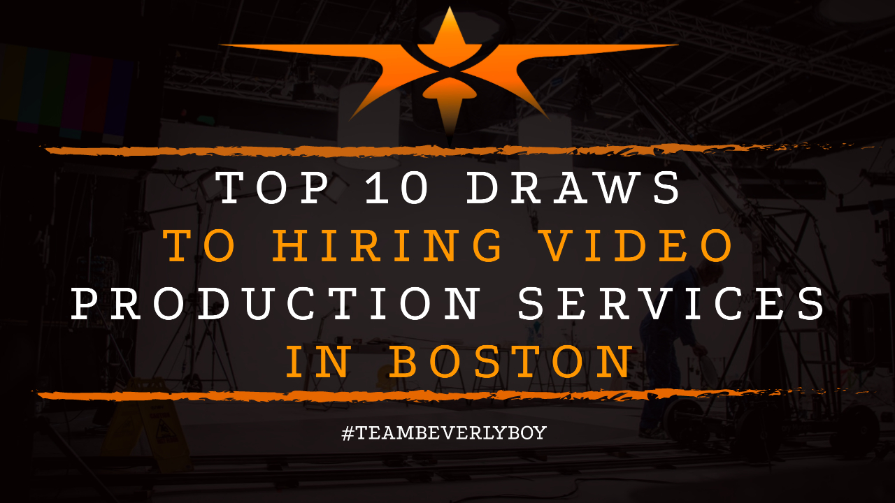 Top 10 Draws to Hiring Video Production Services in Boston