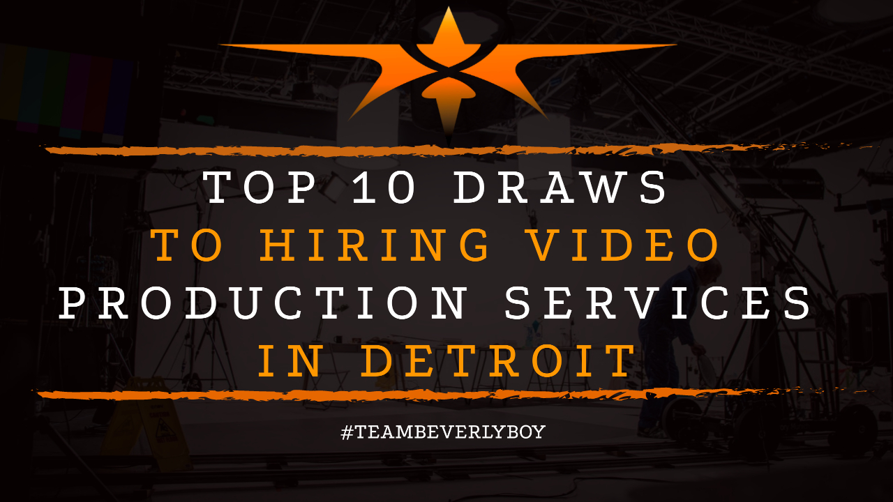 Top 10 Draws to Hiring Video Production Services in Detroit