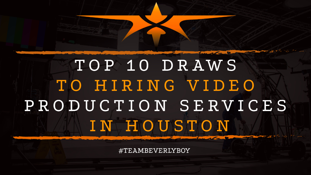 Top 10 Draws to Hiring Video Production Services in Houston